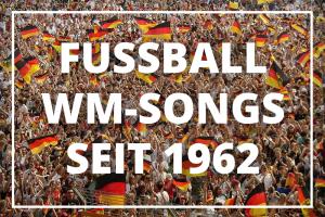 Fußball-WM Songs seit 1962